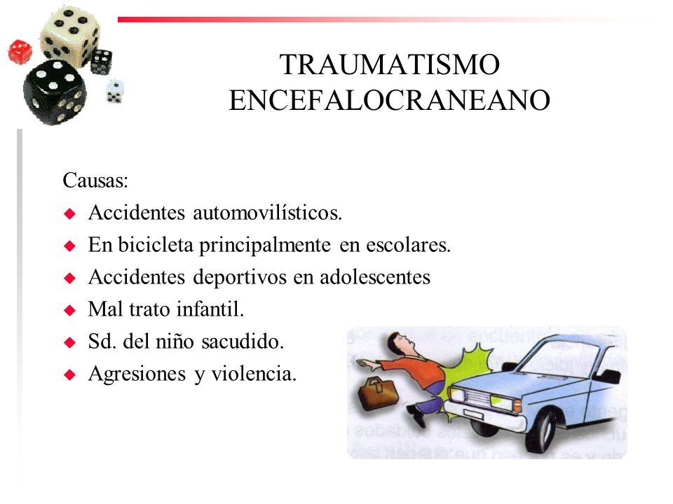 TRAUMATISMO ENCEFALOCRANEANO Causas: u Accidentes automovilísticos. u En bicicleta principalmente en escolares. u Accidentes deportivos en adolescente