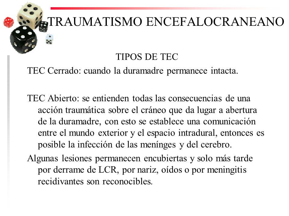 TRAUMATISMO ENCEFALOCRANEANO TIPOS DE TEC TEC Cerrado: cuando la duramadre permanece intacta. TEC Abierto: se entienden todas las consecuencias de una