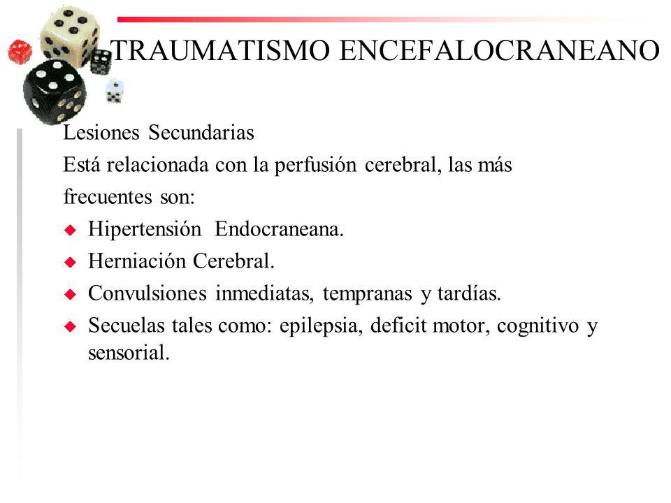 TRAUMATISMO ENCEFALOCRANEANO Lesiones Secundarias Está relacionada con la perfusión cerebral, las más frecuentes son: u Hipertensión Endocraneana. u H