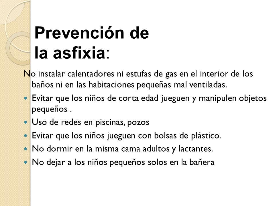 No instalar calentadores ni estufas de gas en el interior de los baños ni en las habitaciones pequeñas mal ventiladas. Evitar que los niños de corta e