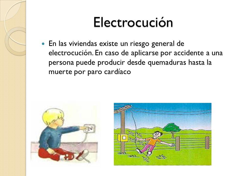 Electrocución En las viviendas existe un riesgo general de electrocución. En caso de aplicarse por accidente a una persona puede producir desde quemad