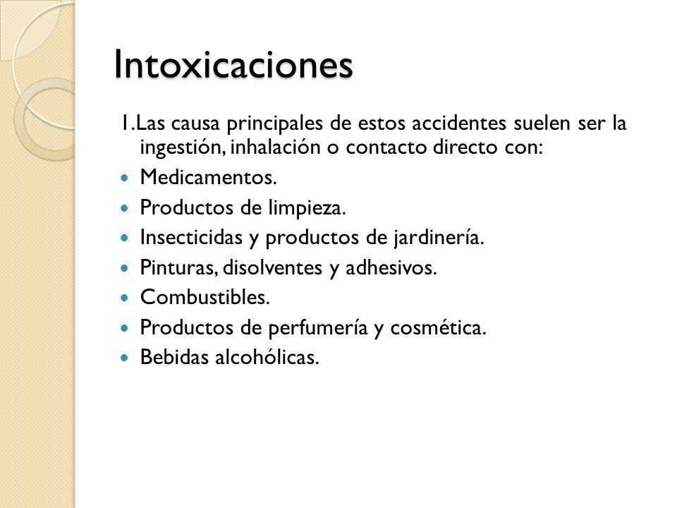 Intoxicaciones 1.Las causa principales de estos accidentes suelen ser la ingestión, inhalación o contacto directo con: Medicamentos. Productos de limp