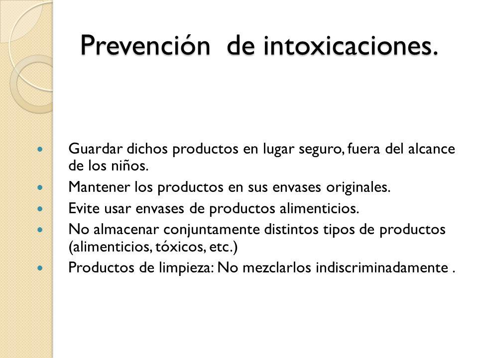 Prevención de intoxicaciones. Guardar dichos productos en lugar seguro, fuera del alcance de los niños. Mantener los productos en sus envases original