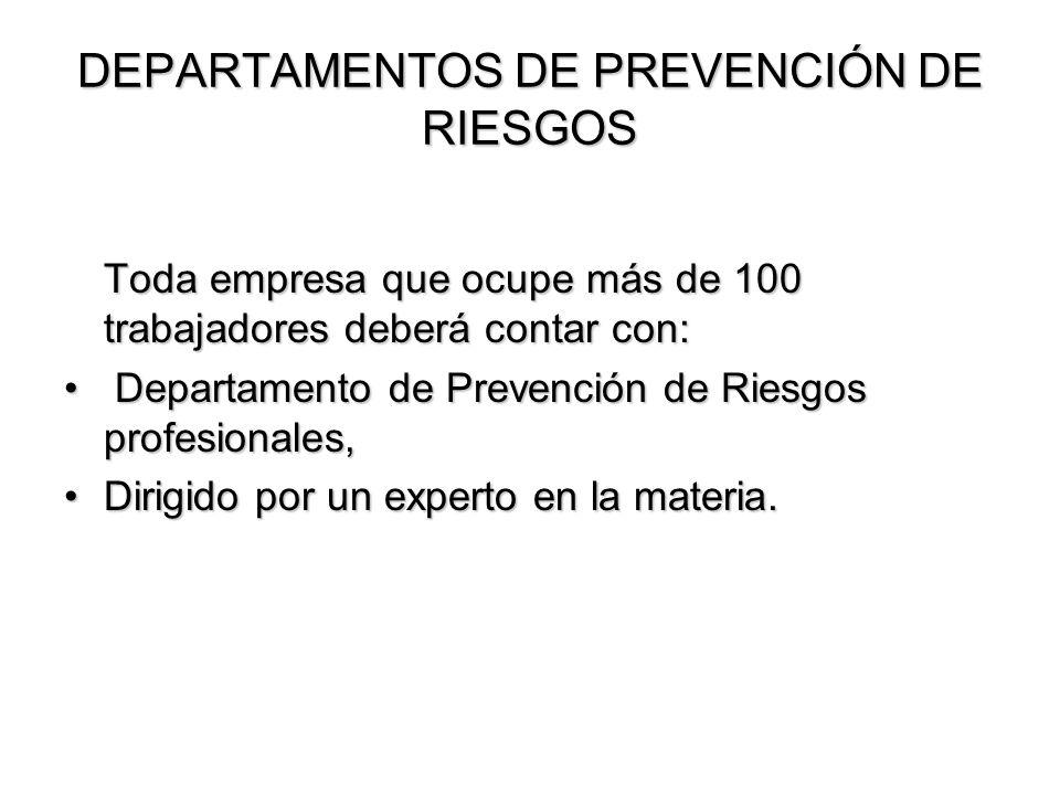 Toda empresa que ocupe más de 100 trabajadores deberá contar con: Departamento de Prevención de Riesgos profesionales, Departamento de Prevención de R