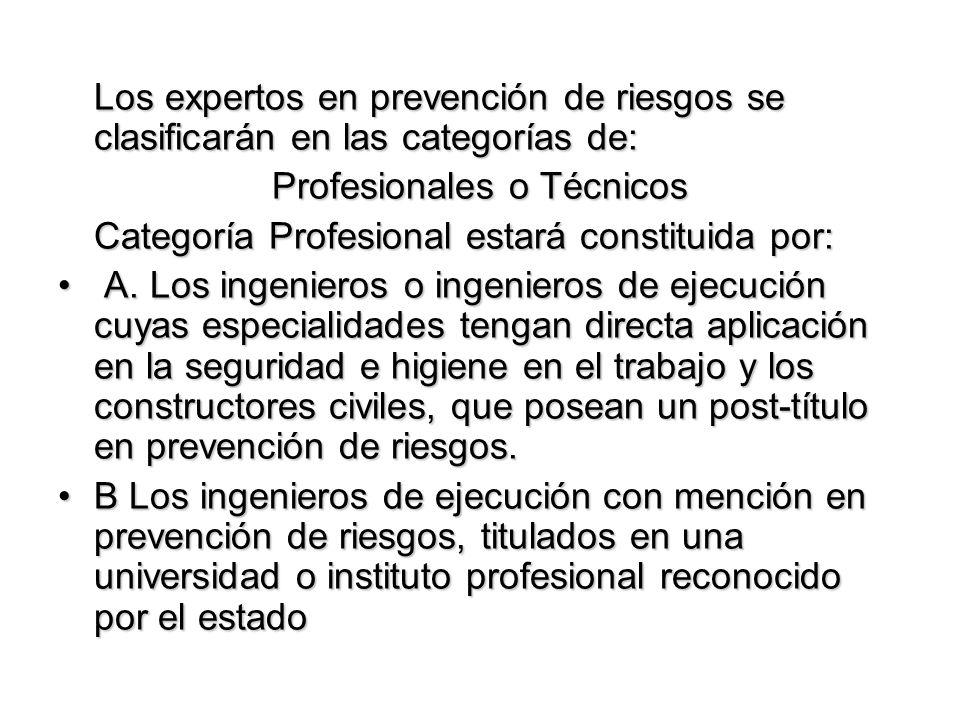 Los expertos en prevención de riesgos se clasificarán en las categorías de: Profesionales o Técnicos Categoría Profesional estará constituida por: A.