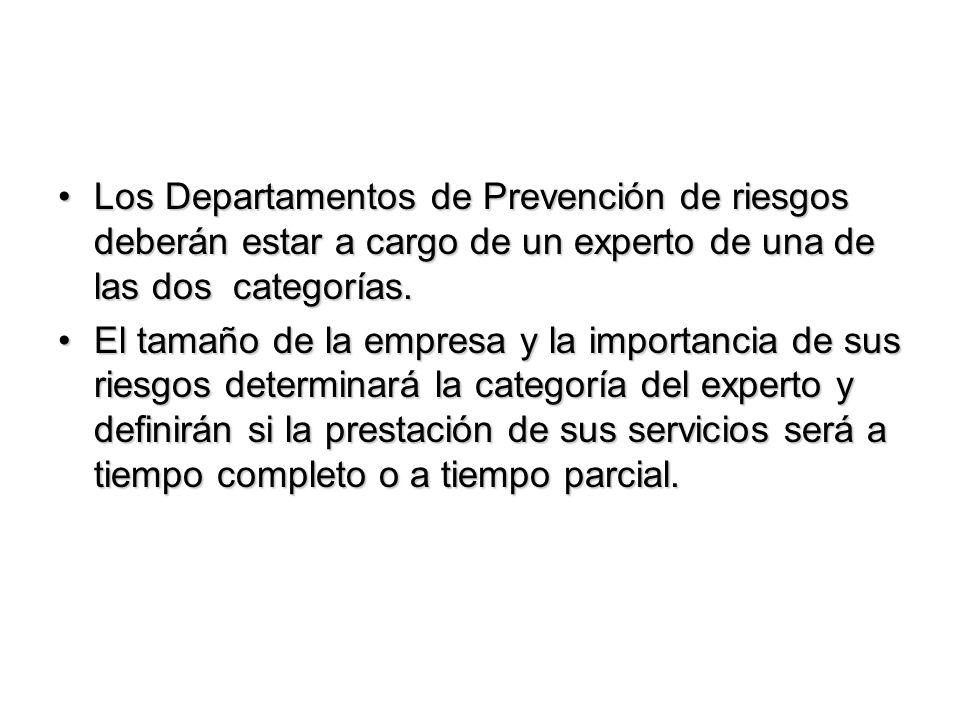 Los Departamentos de Prevención de riesgos deberán estar a cargo de un experto de una de las dos categorías.Los Departamentos de Prevención de riesgos