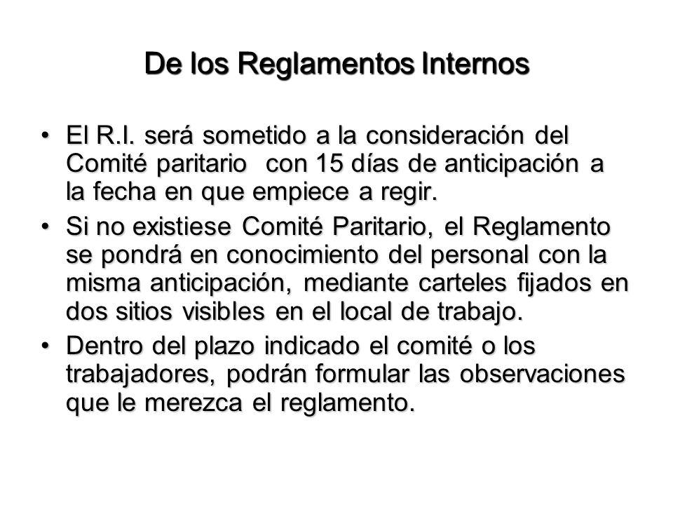 De los Reglamentos Internos El R.I. será sometido a la consideración del Comité paritario con 15 días de anticipación a la fecha en que empiece a regi