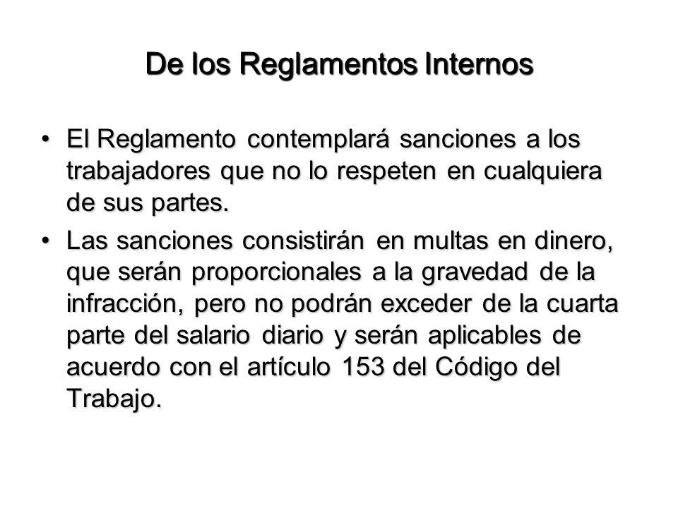 De los Reglamentos Internos El Reglamento contemplará sanciones a los trabajadores que no lo respeten en cualquiera de sus partes.El Reglamento contem
