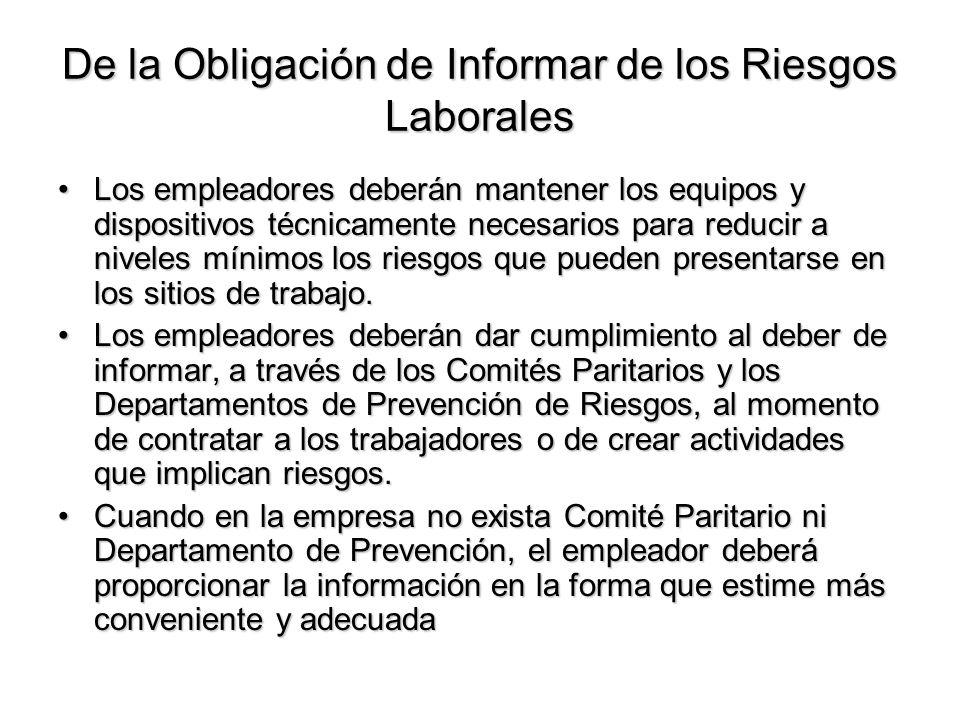 De la Obligación de Informar de los Riesgos Laborales Los empleadores deberán mantener los equipos y dispositivos técnicamente necesarios para reducir