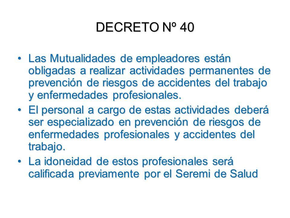 DECRETO Nº 40 Las Mutualidades de empleadores están obligadas a realizar actividades permanentes de prevención de riesgos de accidentes del trabajo y