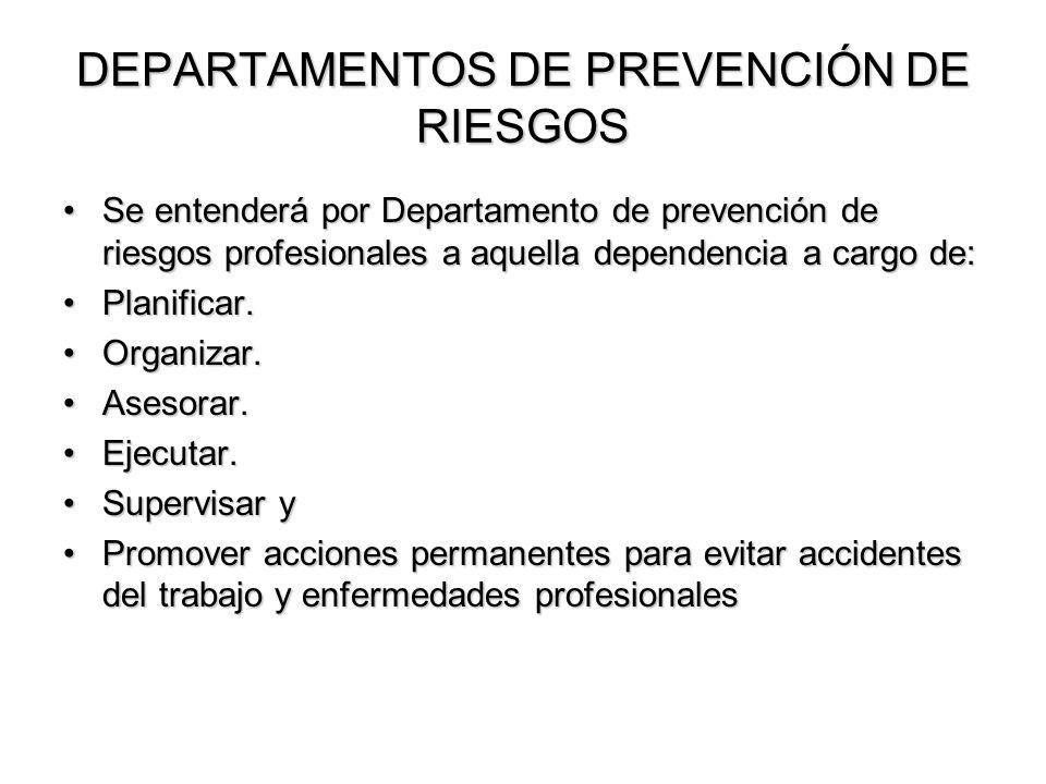 DEPARTAMENTOS DE PREVENCIÓN DE RIESGOS Se entenderá por Departamento de prevención de riesgos profesionales a aquella dependencia a cargo de:Se entend
