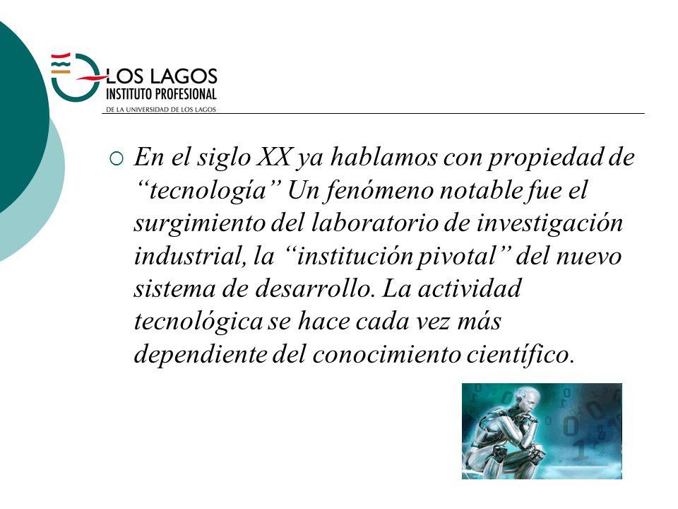 En el siglo XX ya hablamos con propiedad de tecnología Un fenómeno notable fue el surgimiento del laboratorio de investigación industrial, la institución pivotal del nuevo sistema de desarrollo.