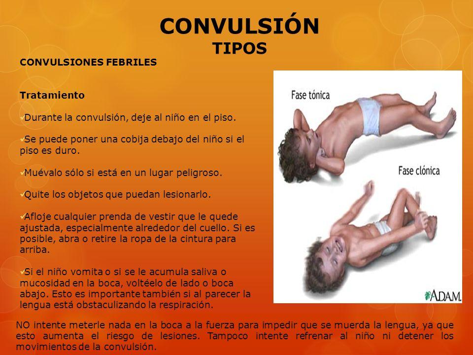CONVULSIONES FEBRILES Tratamiento Durante la convulsión, deje al niño en el piso. Se puede poner una cobija debajo del niño si el piso es duro. Muéval
