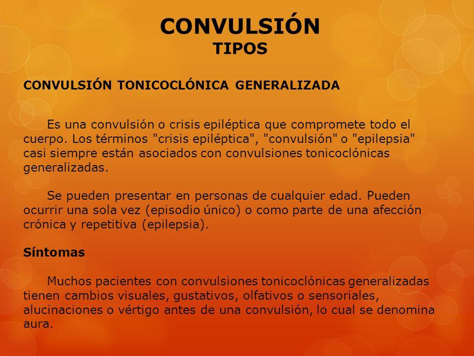CONVULSIÓN TONICOCLÓNICA GENERALIZADA Es una convulsión o crisis epiléptica que compromete todo el cuerpo. Los términos