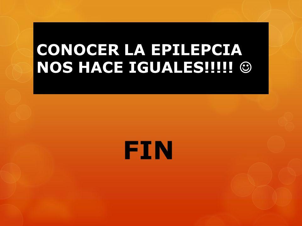 CONOCER LA EPILEPCIA NOS HACE IGUALES!!!!! FIN