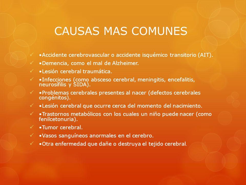 CAUSAS MAS COMUNES Accidente cerebrovascular o accidente isquémico transitorio (AIT). Demencia, como el mal de Alzheimer. Lesión cerebral traumática.