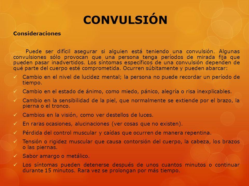 CONVULSIÓN Consideraciones Puede ser difícil asegurar si alguien está teniendo una convulsión. Algunas convulsiones sólo provocan que una persona teng
