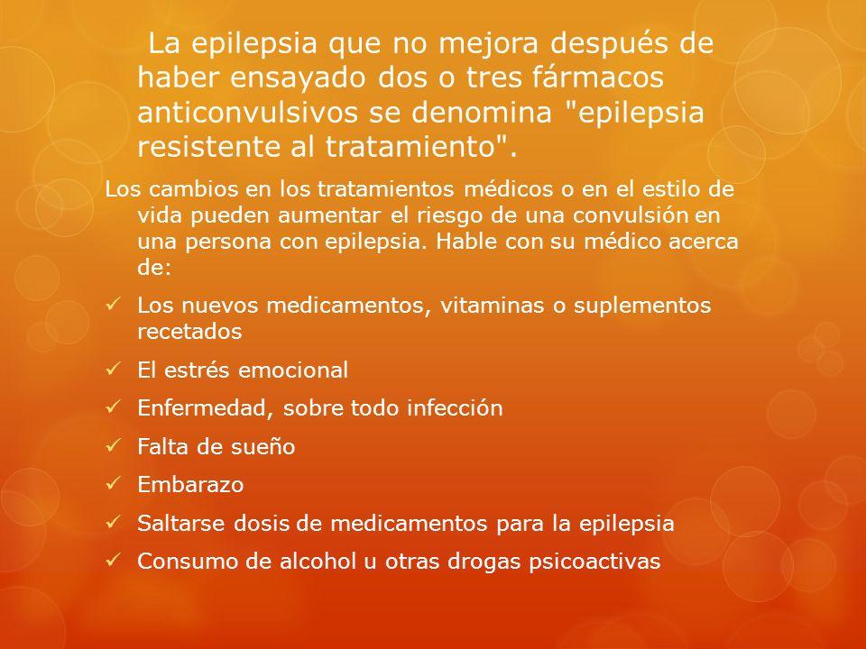 La epilepsia que no mejora después de haber ensayado dos o tres fármacos anticonvulsivos se denomina