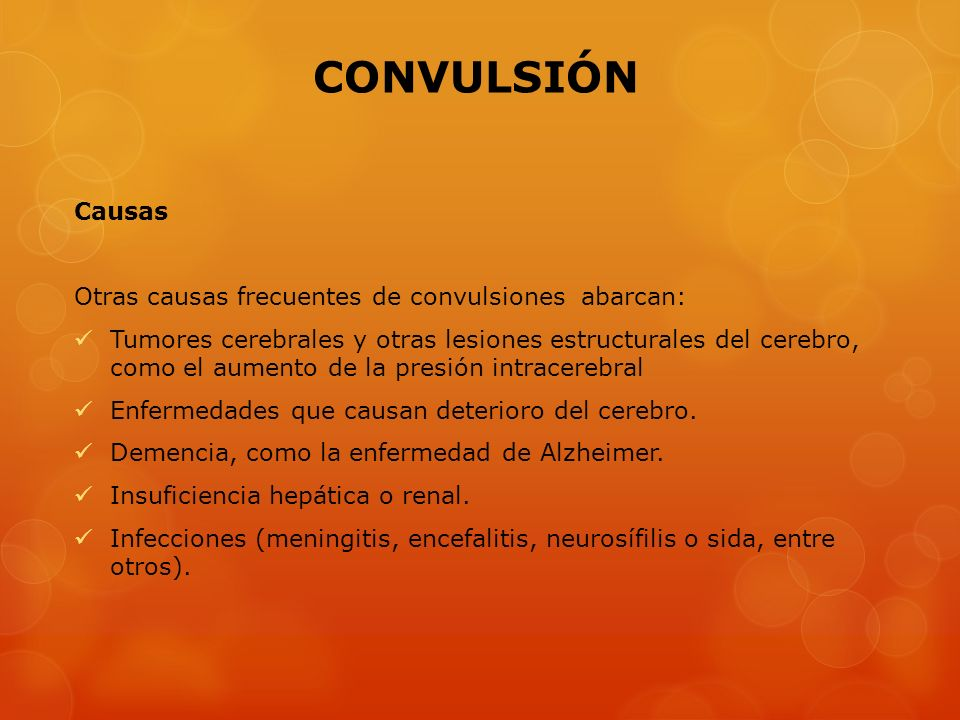 Causas Otras causas frecuentes de convulsiones abarcan: Tumores cerebrales y otras lesiones estructurales del cerebro, como el aumento de la presión i