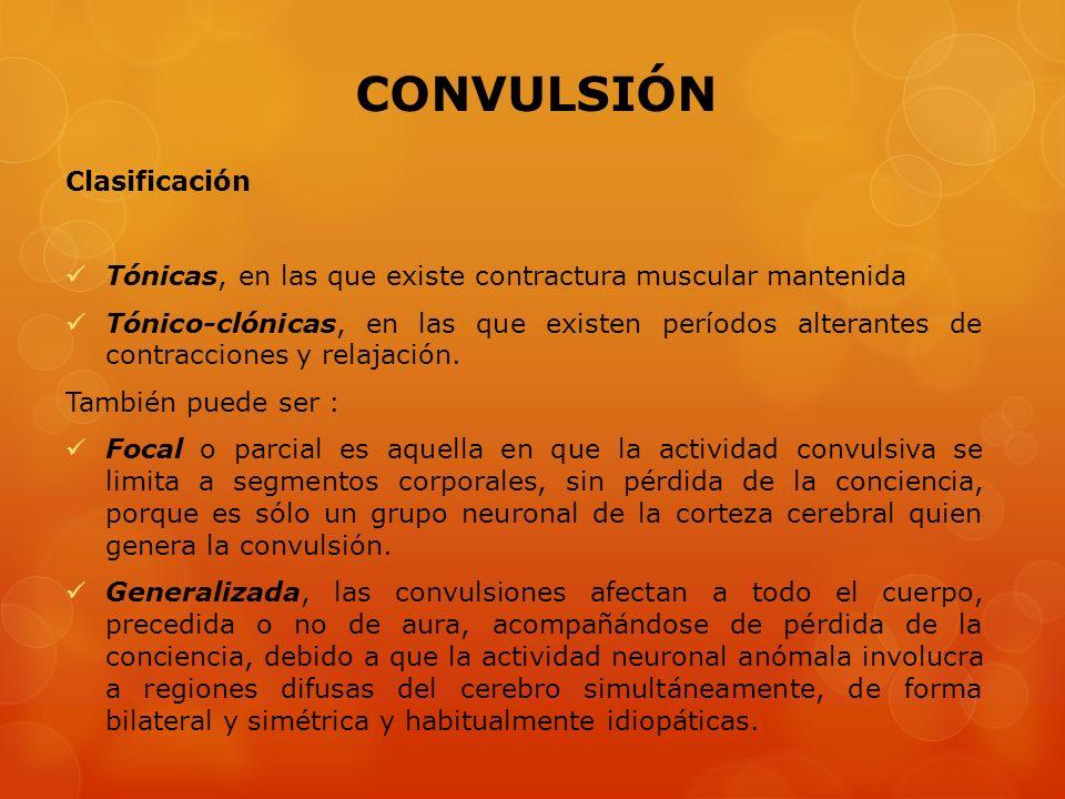 Clasificación Tónicas, en las que existe contractura muscular mantenida Tónico-clónicas, en las que existen períodos alterantes de contracciones y rel