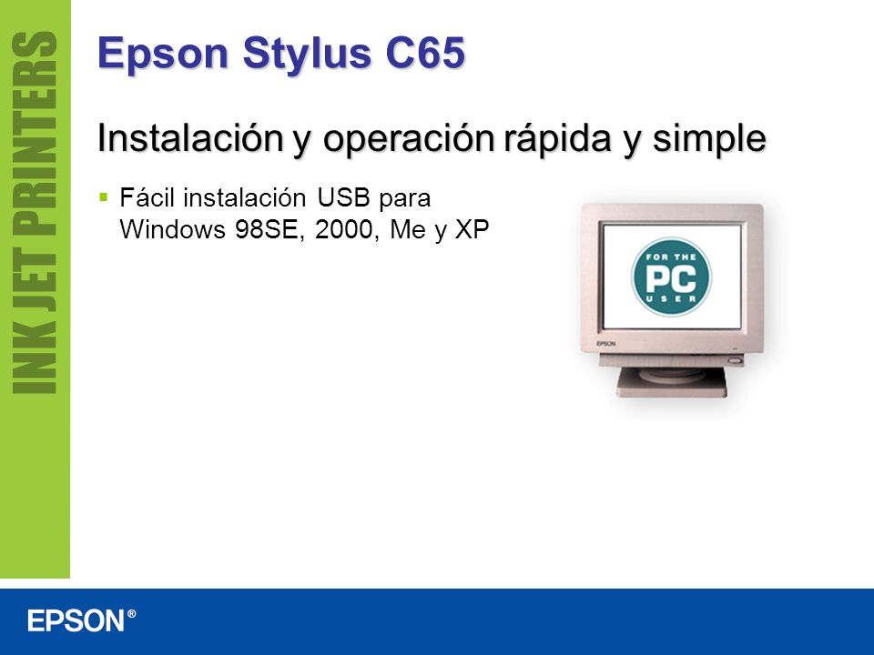 Epson Stylus C65 Instalación y operación rápida y simple Fácil instalación USB para Windows 98SE, 2000, Me y XP