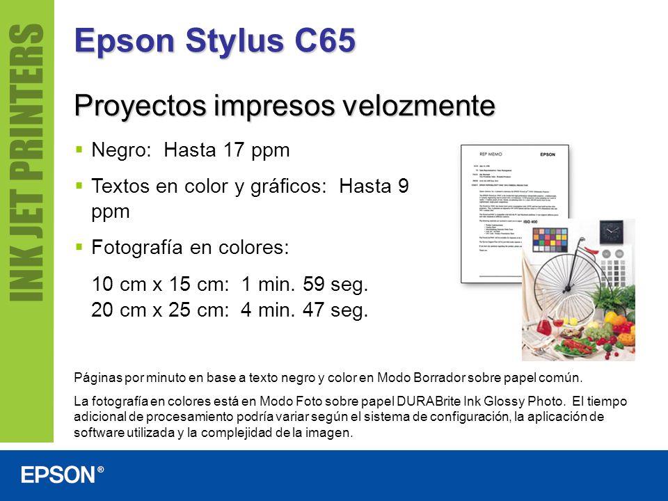 Epson Stylus C65 Proyectos impresos velozmente Negro: Hasta 17 ppm Textos en color y gráficos: Hasta 9 ppm Fotografía en colores: 10 cm x 15 cm: 1 min