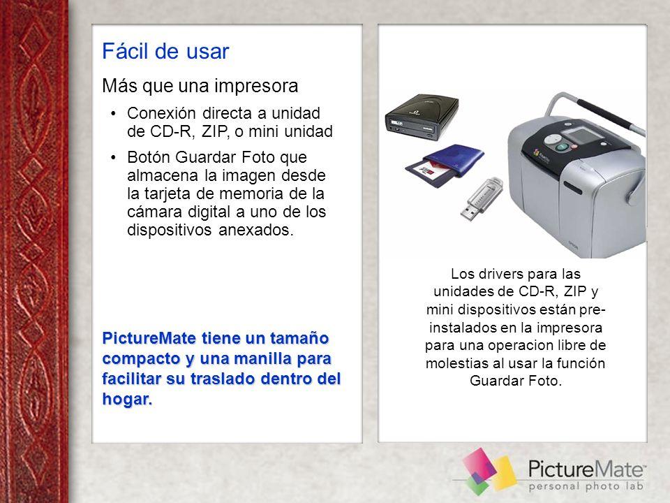 Fácil de usar Más que una impresora Conexión directa a unidad de CD-R, ZIP, o mini unidad Botón Guardar Foto que almacena la imagen desde la tarjeta de memoria de la cámara digital a uno de los dispositivos anexados.