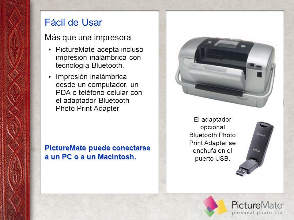 Fácil de Usar Más que una impresora PictureMate acepta incluso impresión inalámbrica con tecnología Bluetooth.