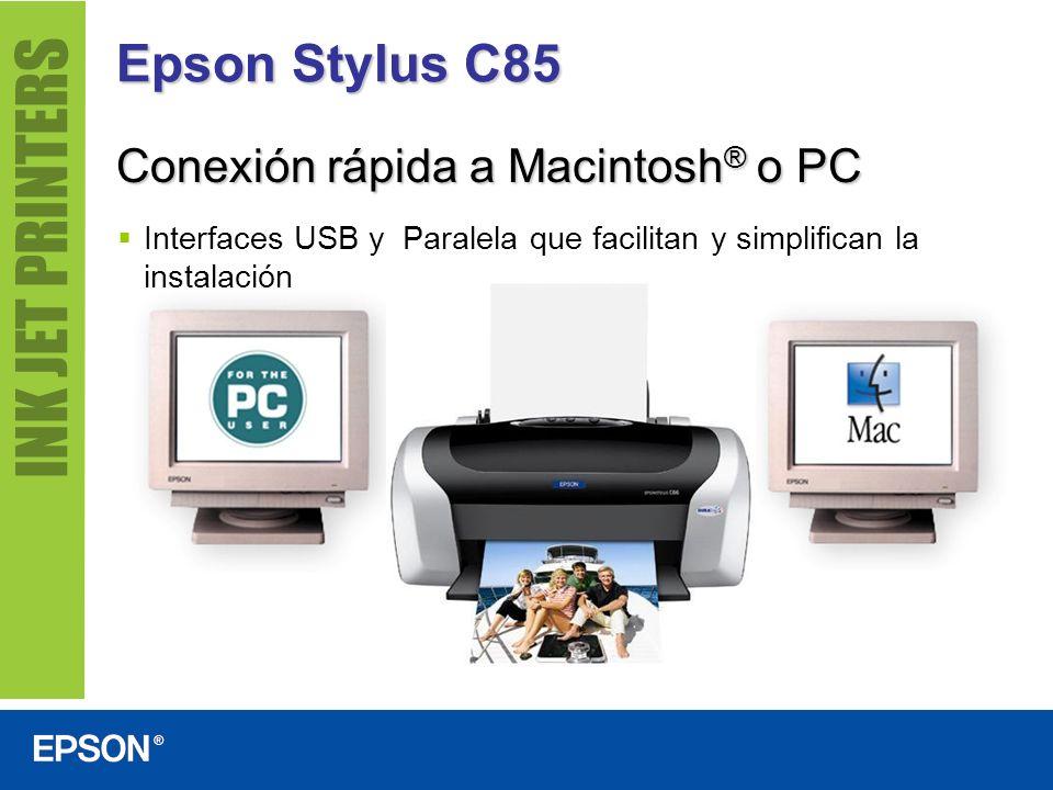 Epson Stylus C85 Conexión rápida a Macintosh ® o PC Interfaces USB y Paralela que facilitan y simplifican la instalación