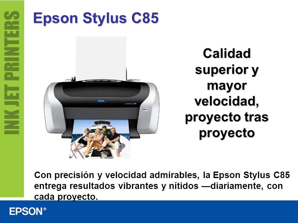 Epson Stylus C85 Logra más en menos tiempo Negro: Hasta 22 ppm Texto en color y gráficos: Hasta 12 ppm Fotografía en color: 10 x 15 cm: 1 min.