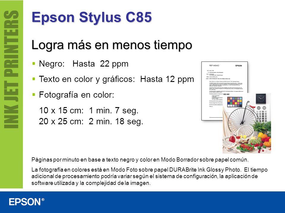 Epson Stylus C85 Logra más en menos tiempo Negro: Hasta 22 ppm Texto en color y gráficos: Hasta 12 ppm Fotografía en color: 10 x 15 cm: 1 min. 7 seg.