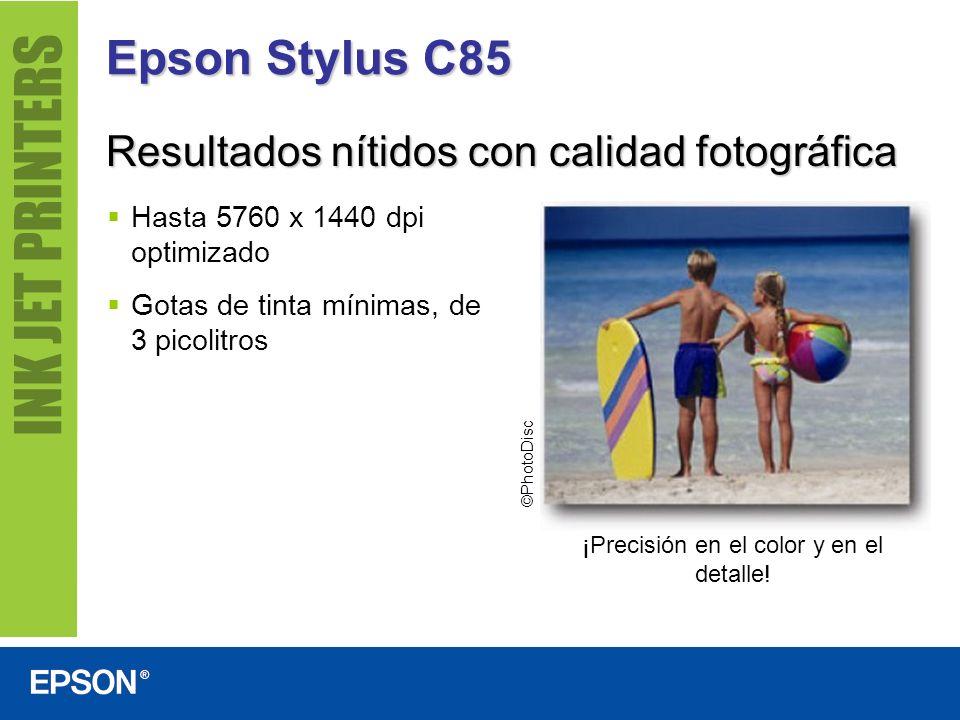 Epson Stylus C85 Hasta 5760 x 1440 dpi optimizado Gotas de tinta mínimas, de 3 picolitros Resultados nítidos con calidad fotográfica ©PhotoDisc ¡Preci