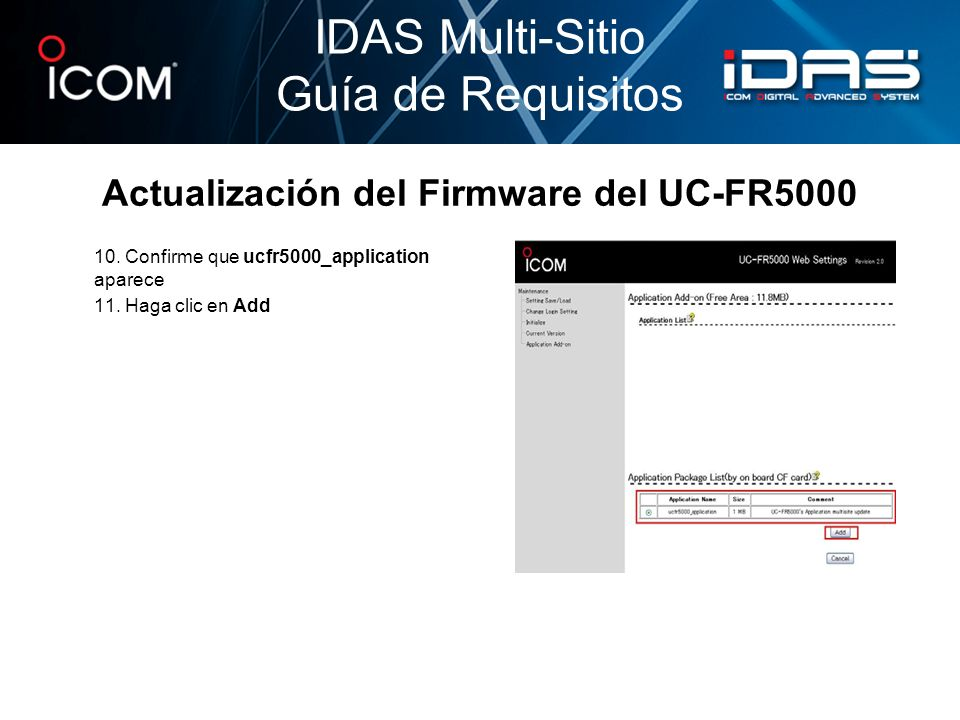 Actualización del Firmware del UC-FR5000 10. Confirme que ucfr5000_application aparece 11. Haga clic en Add IDAS Multi-Sitio Guía de Requisitos