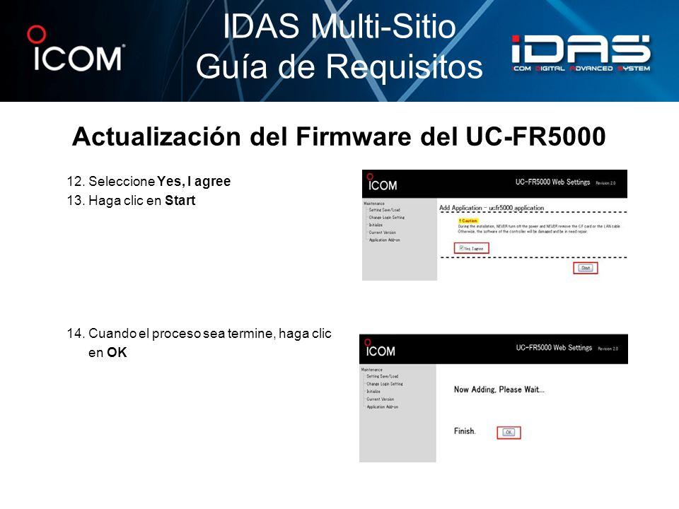 Actualización del Firmware del UC-FR5000 12. Seleccione Yes, I agree 13. Haga clic en Start 14. Cuando el proceso sea termine, haga clic en OK IDAS Mu