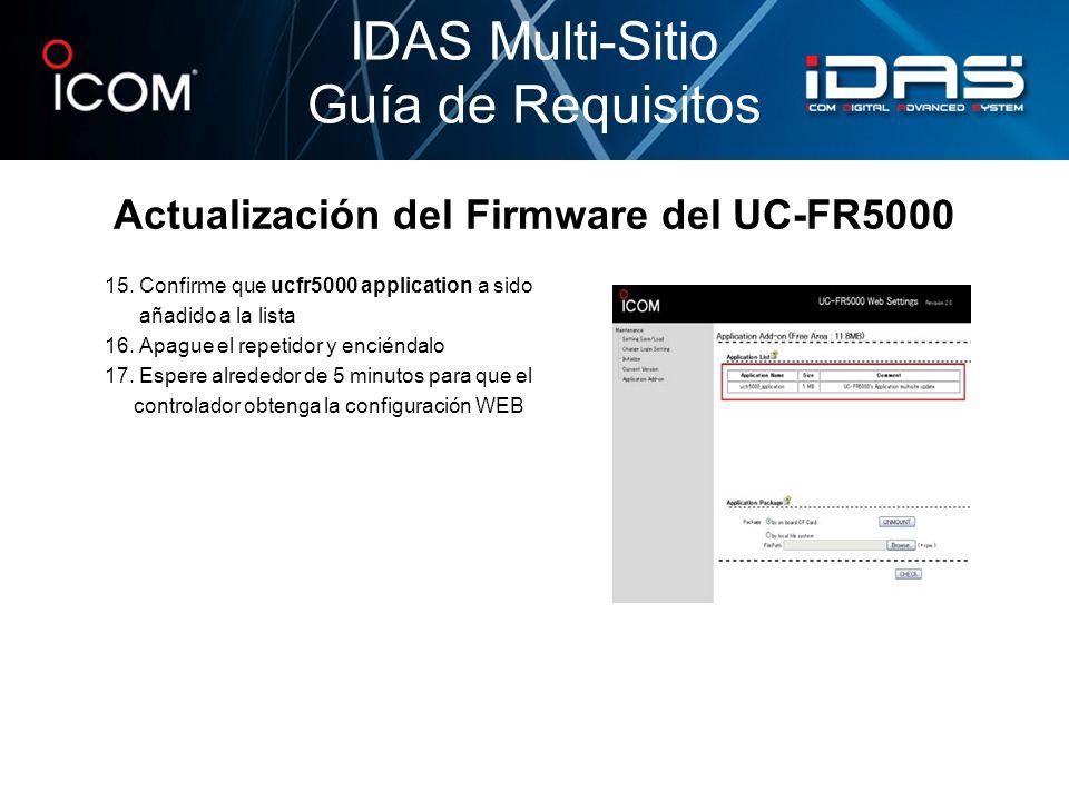 Actualización del Firmware del UC-FR5000 15. Confirme que ucfr5000 application a sido añadido a la lista 16. Apague el repetidor y enciéndalo 17. Espe