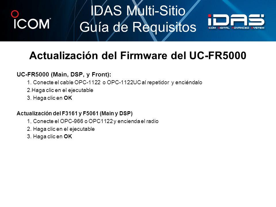 Actualización del Firmware del UC-FR5000 UC-FR5000 (Main, DSP, y Front): 1. Conecte el cable OPC-1122 o OPC-1122UC al repetidor y enciéndalo 2.Haga cl