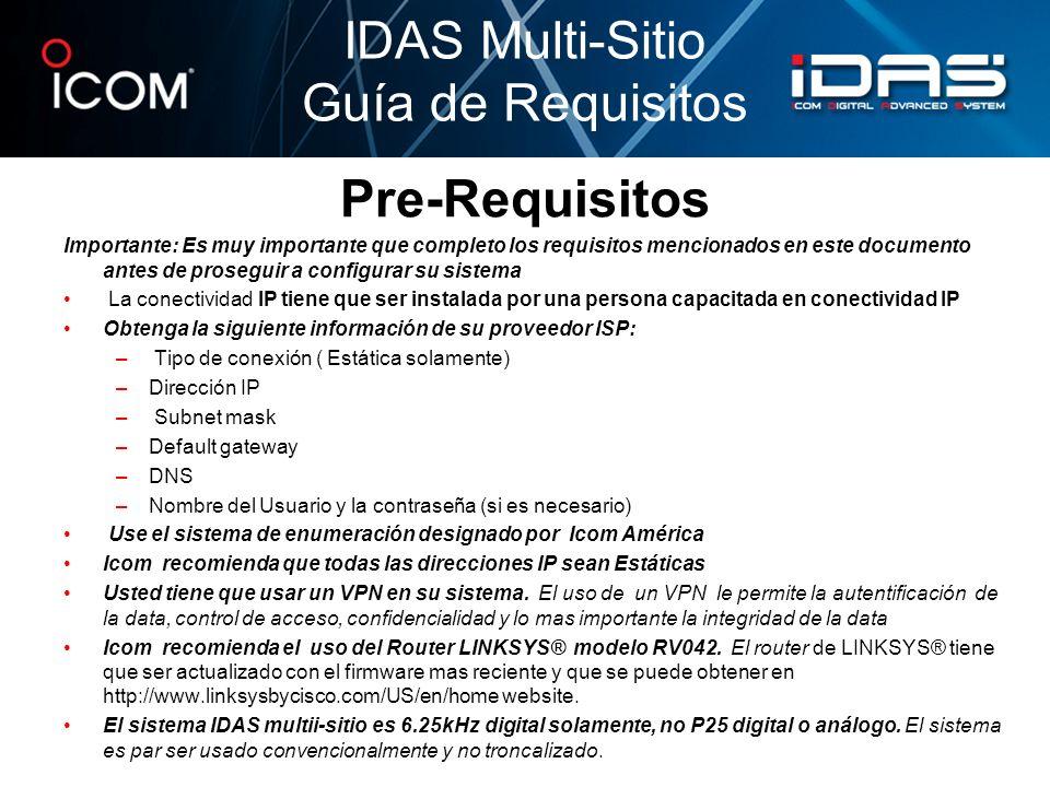 Hoja de Trabajo para Data IP Puede configurar hasta 16 sitios de repetición IDAS Multi-Sitio Guía de Requisitos Sitio 1Sitio 2 Estática o Dinámica Dirección IP Subnet Mask Default Gateway DNS 1 DNS 2 Nombre del Usuario Contraseña