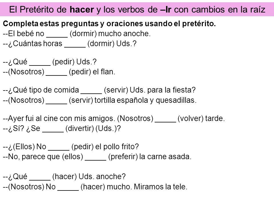 El Pretérito de hacer y los verbos de –Ir con cambios en la raíz Completa estas preguntas y oraciones usando el pretérito. --El bebé no _____ (dormir)