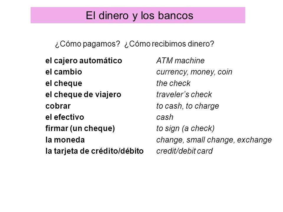Así se dice: La rutina diaria El dinero y los bancos el cajero automático el cambio el cheque el cheque de viajero cobrar el efectivo firmar (un chequ