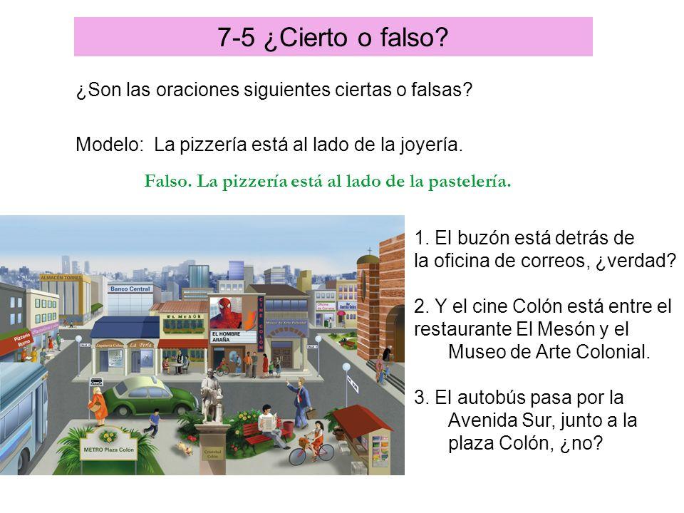 Así se dice: La rutina diaria7-5 ¿Cierto o falso? ¿Son las oraciones siguientes ciertas o falsas? Modelo: La pizzería está al lado de la joyería. Fals