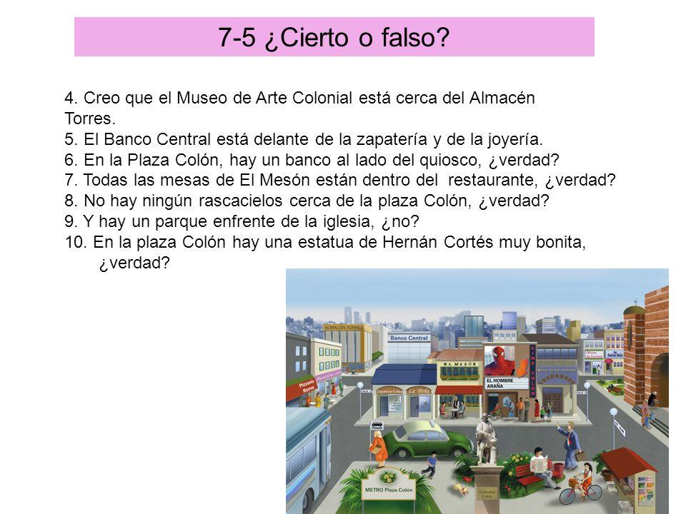 Así se dice: La rutina diaria7-5 ¿Cierto o falso? 4. Creo que el Museo de Arte Colonial está cerca del Almacén Torres. 5. El Banco Central está delant