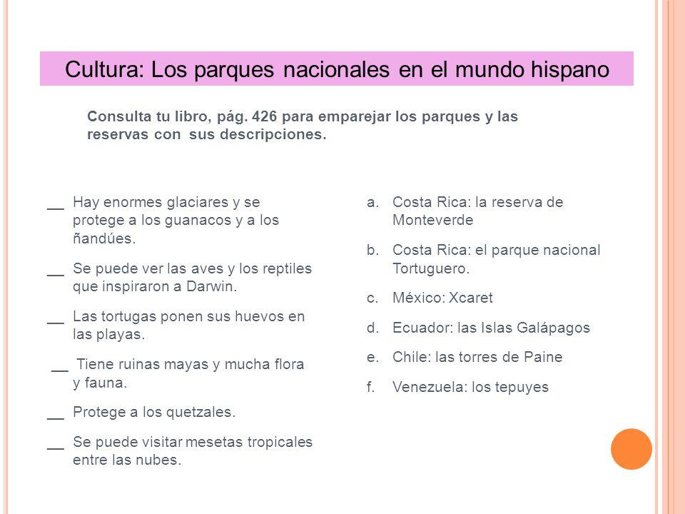 Cultura: Los parques nacionales en el mundo hispano Consulta tu libro, pág. 426 para emparejar los parques y las reservas con sus descripciones. __ Ha