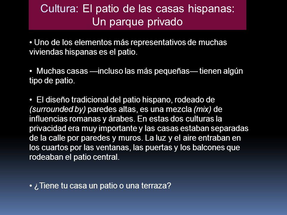 Cultura: El patio de las casas hispanas: Un parque privado Uno de los elementos más representativos de muchas viviendas hispanas es el patio. Muchas c