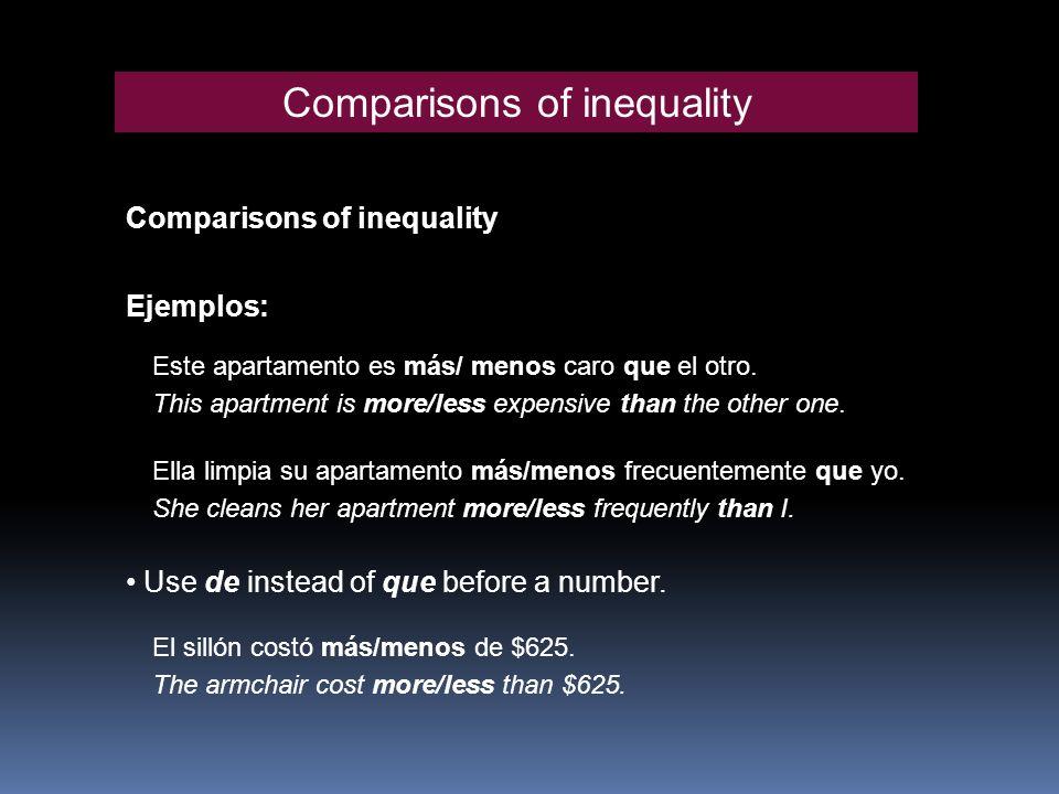 Comparisons of inequality Ejemplos: Este apartamento es más/ menos caro que el otro. This apartment is more/less expensive than the other one. Use de