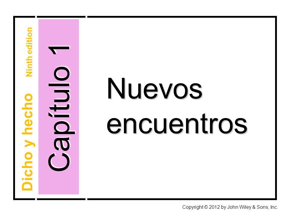 Nuevosencuentros Capítulo 1 Copyright © 2012 by John Wiley & Sons, Inc. Dicho y hecho Ninth edition