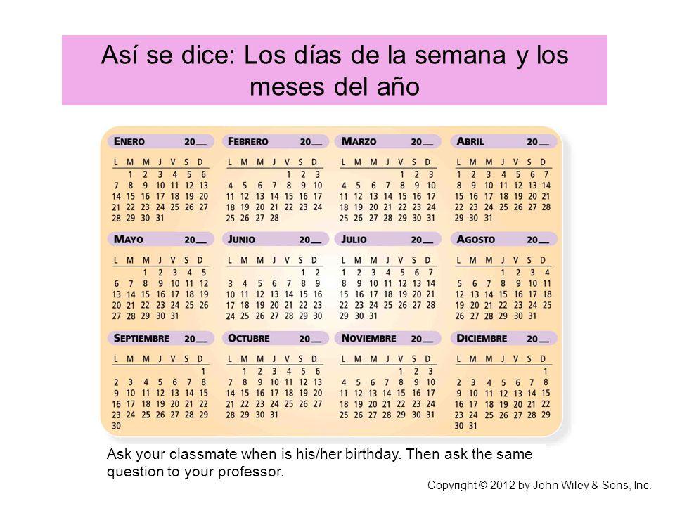 Así se dice: Los días de la semana y los meses del año Ask your classmate when is his/her birthday. Then ask the same question to your professor. Copy