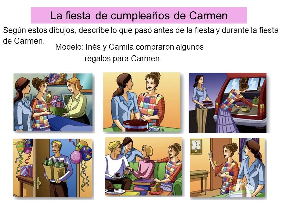La fiesta de cumpleaños de Carmen Según estos dibujos, describe lo que pasó antes de la fiesta y durante la fiesta de Carmen. Modelo: Inés y Camila co