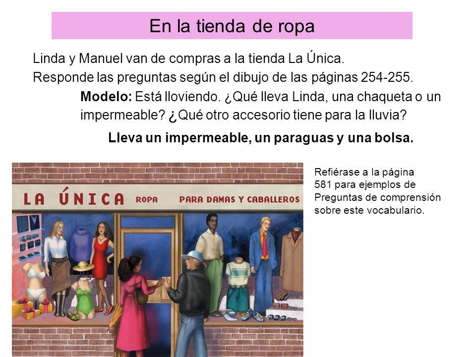 En la tienda de ropa Linda y Manuel van de compras a la tienda La Única. Responde las preguntas según el dibujo de las páginas 254-255. Modelo: Está l