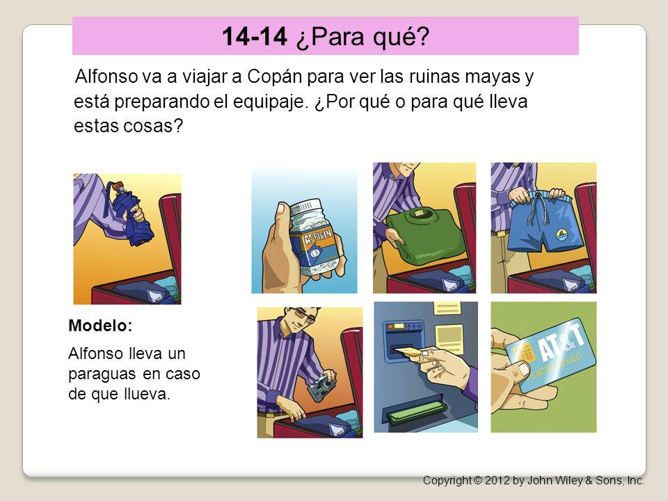 14-14 ¿Para qué? Alfonso va a viajar a Copán para ver las ruinas mayas y está preparando el equipaje. ¿Por qué o para qué lleva estas cosas? Modelo: C