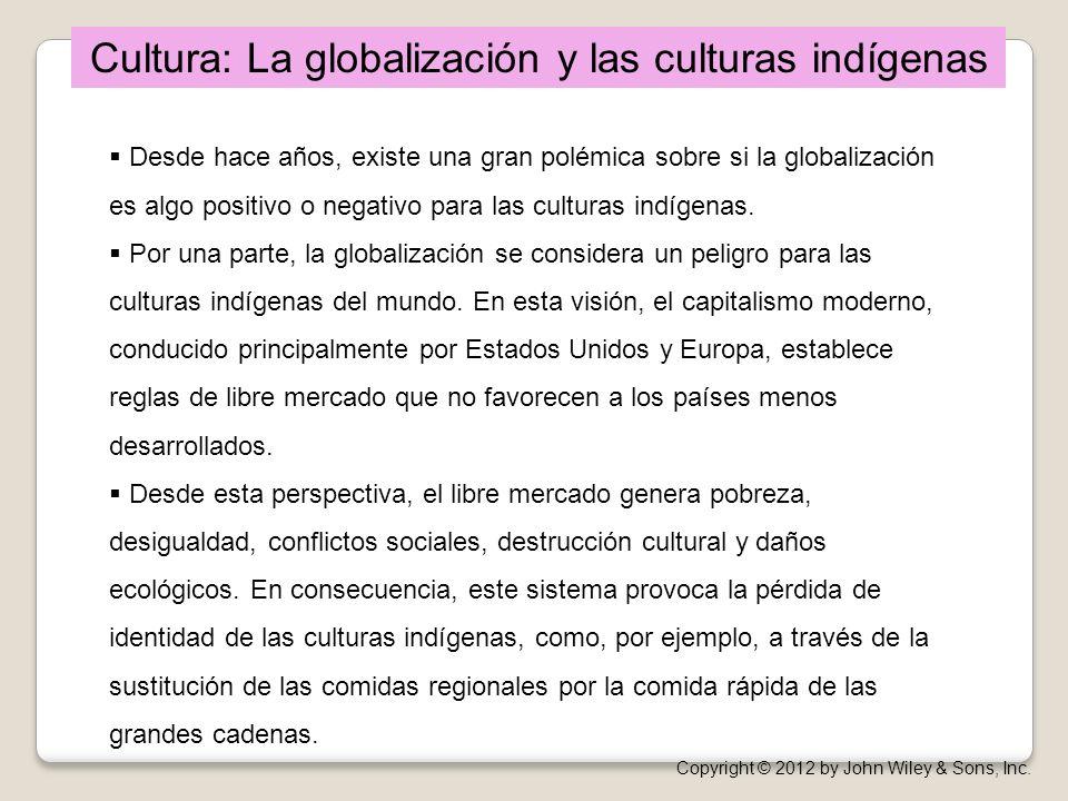 Desde hace años, existe una gran polémica sobre si la globalización es algo positivo o negativo para las culturas indígenas. Por una parte, la globali